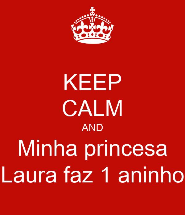 KEEP CALM AND Minha princesa Laura faz 1 aninho