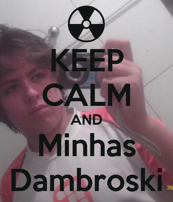 KEEP CALM AND Minhas Dambroski