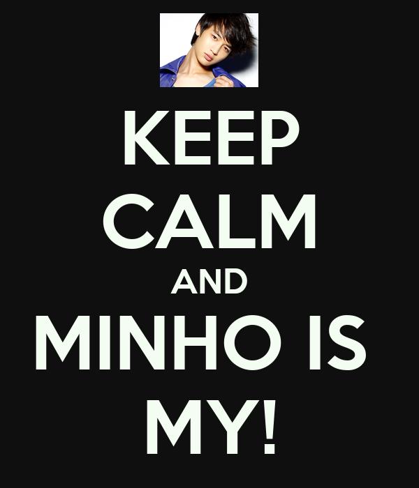 KEEP CALM AND MINHO IS  MY!