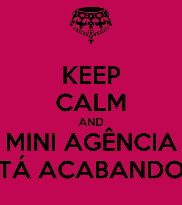 KEEP CALM AND MINI AGÊNCIA TÁ ACABANDO