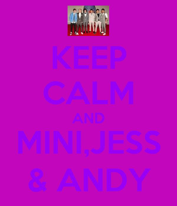 KEEP CALM AND MINI,JESS & ANDY