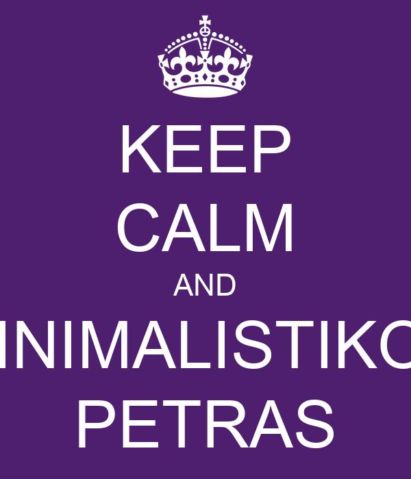 KEEP CALM AND MINIMALISTIKOS PETRAS