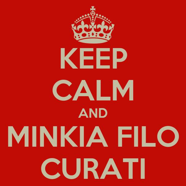 KEEP CALM AND MINKIA FILO CURATI