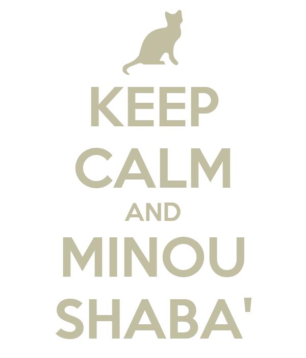 KEEP CALM AND MINOU SHABA'