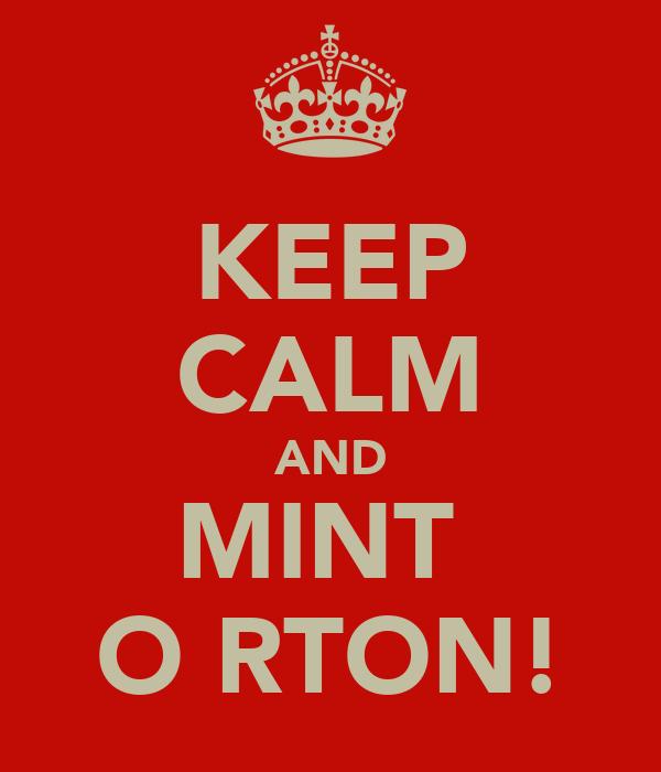 KEEP CALM AND MINT  O RTON!