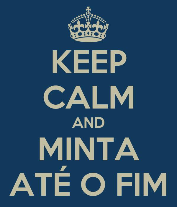 KEEP CALM AND MINTA ATÉ O FIM