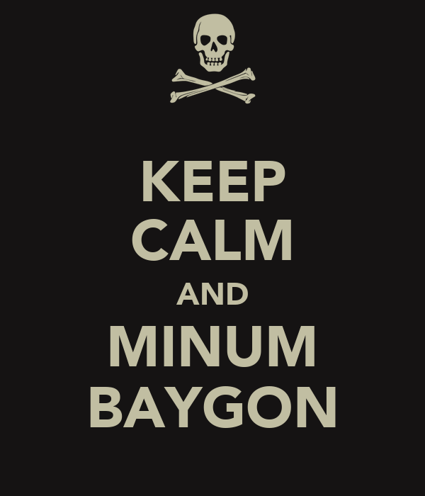 KEEP CALM AND MINUM BAYGON