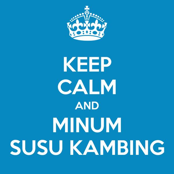 KEEP CALM AND MINUM SUSU KAMBING