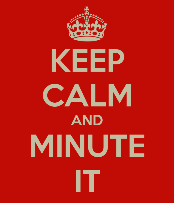 KEEP CALM AND MINUTE IT