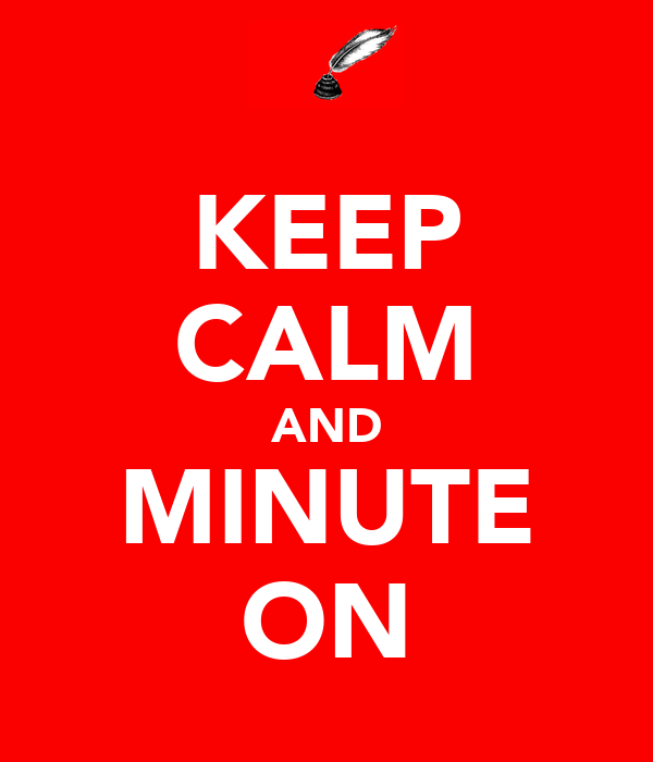 KEEP CALM AND MINUTE ON