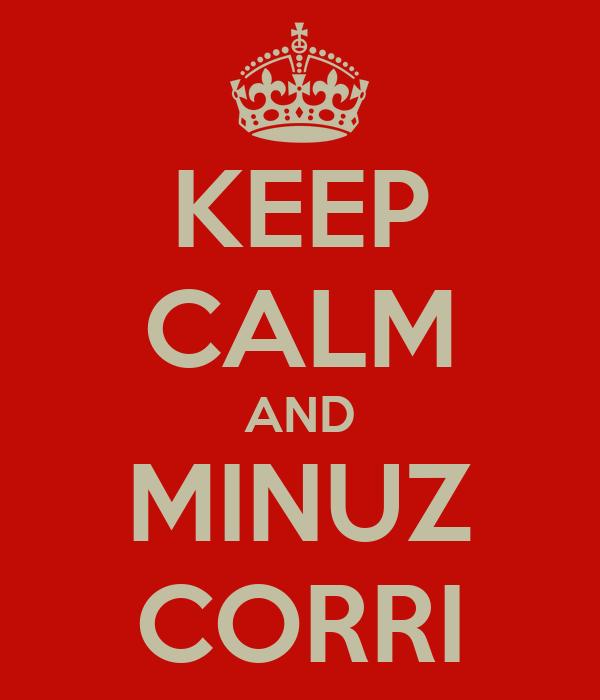 KEEP CALM AND MINUZ CORRI