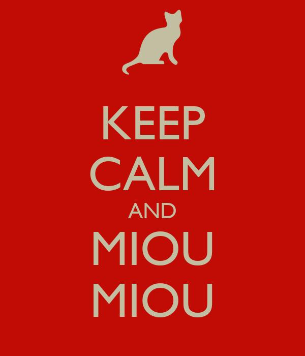 KEEP CALM AND MIOU MIOU