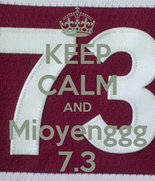 KEEP CALM AND Mioyenggg 7.3