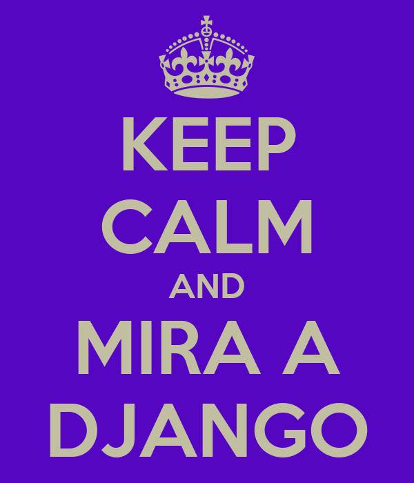 KEEP CALM AND MIRA A DJANGO