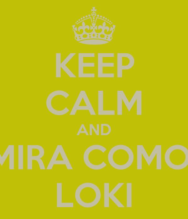 KEEP CALM AND MIRA COMO  LOKI