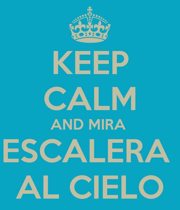 KEEP CALM AND MIRA  ESCALERA  AL CIELO