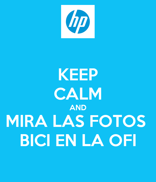 KEEP CALM AND MIRA LAS FOTOS  BICI EN LA OFI