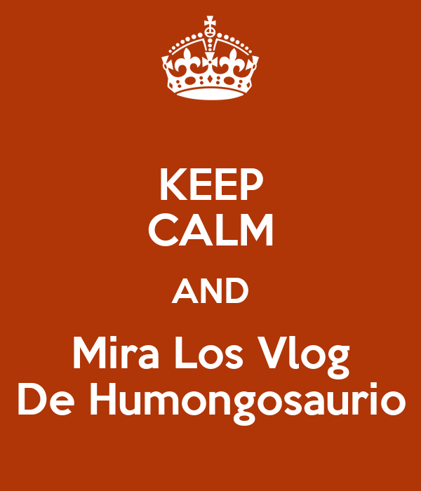 KEEP CALM AND Mira Los Vlog De Humongosaurio