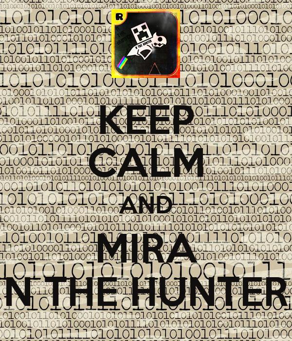 KEEP CALM AND MIRA N THE HUNTER