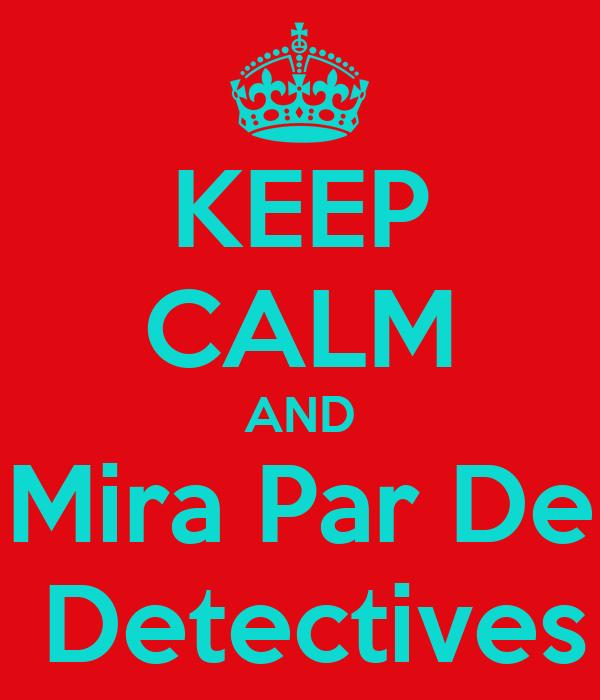 KEEP CALM AND Mira Par De  Detectives
