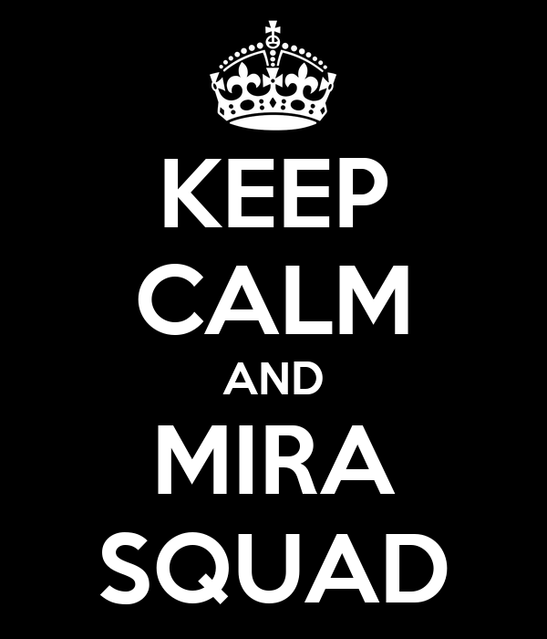 KEEP CALM AND MIRA SQUAD