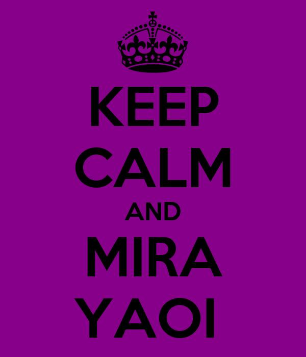 KEEP CALM AND MIRA YAOI