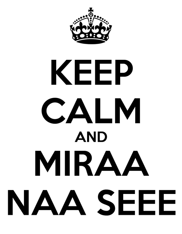 KEEP CALM AND MIRAA NAA SEEE