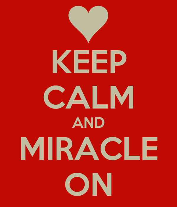 KEEP CALM AND MIRACLE ON