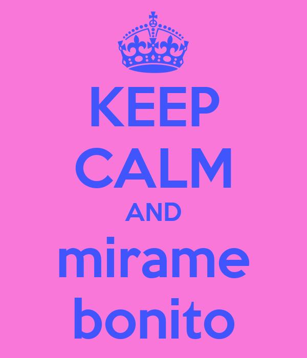 KEEP CALM AND mirame bonito