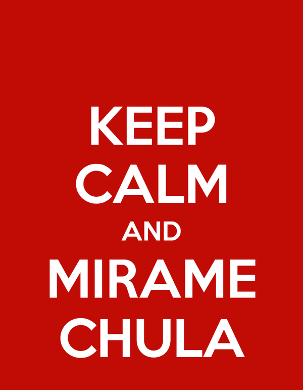 KEEP CALM AND MIRAME CHULA
