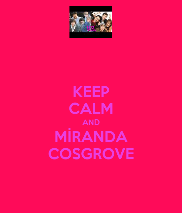 KEEP CALM AND MİRANDA COSGROVE