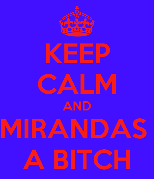 KEEP CALM AND MIRANDAS  A BITCH