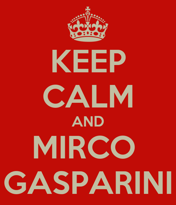 KEEP CALM AND MIRCO  GASPARINI