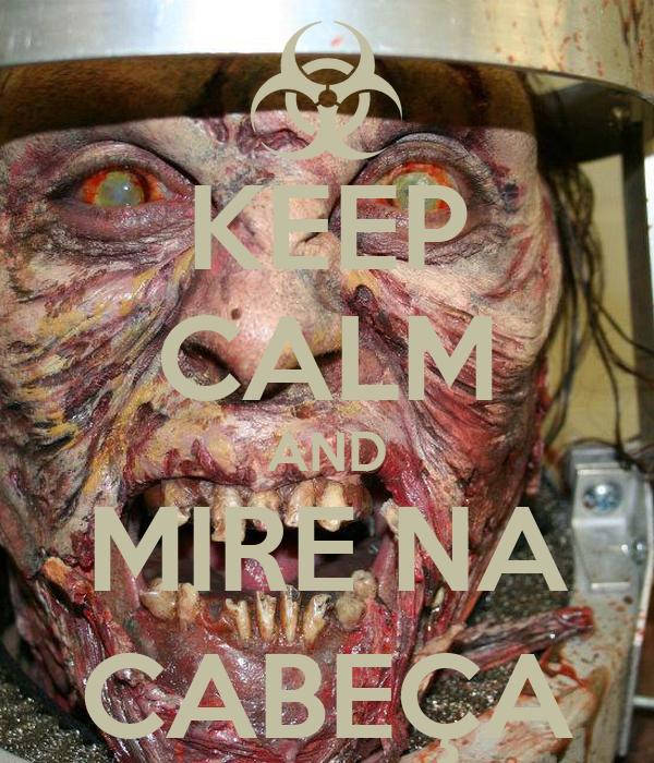 KEEP CALM AND MIRE NA CABEÇA