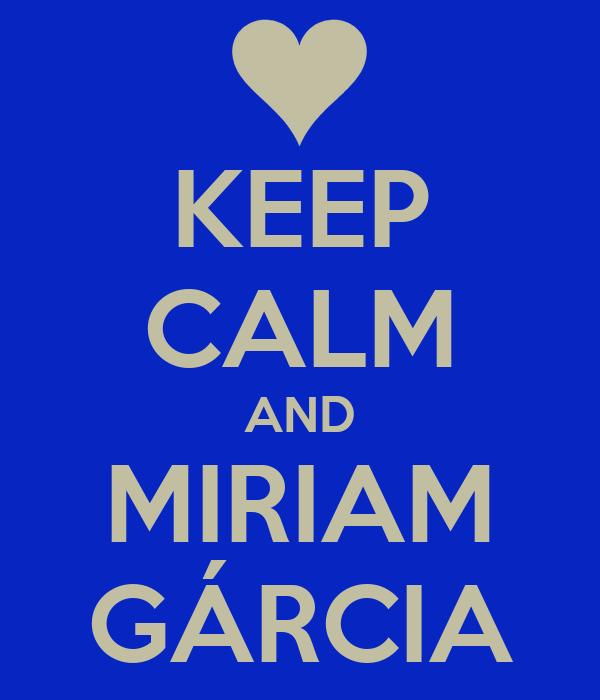 KEEP CALM AND MIRIAM GÁRCIA