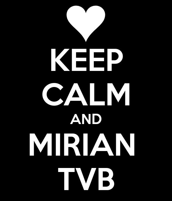 KEEP CALM AND MIRIAN  TVB
