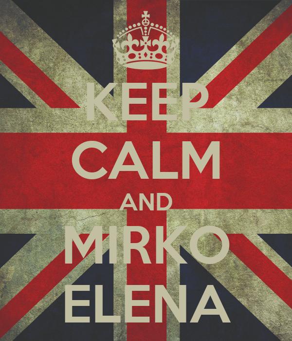 KEEP CALM AND MIRKO ELENA