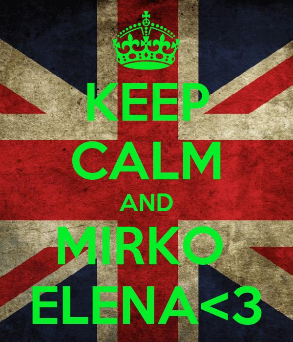 KEEP CALM AND MIRKO  ELENA<3