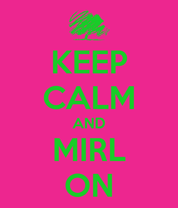 KEEP CALM AND MIRL ON