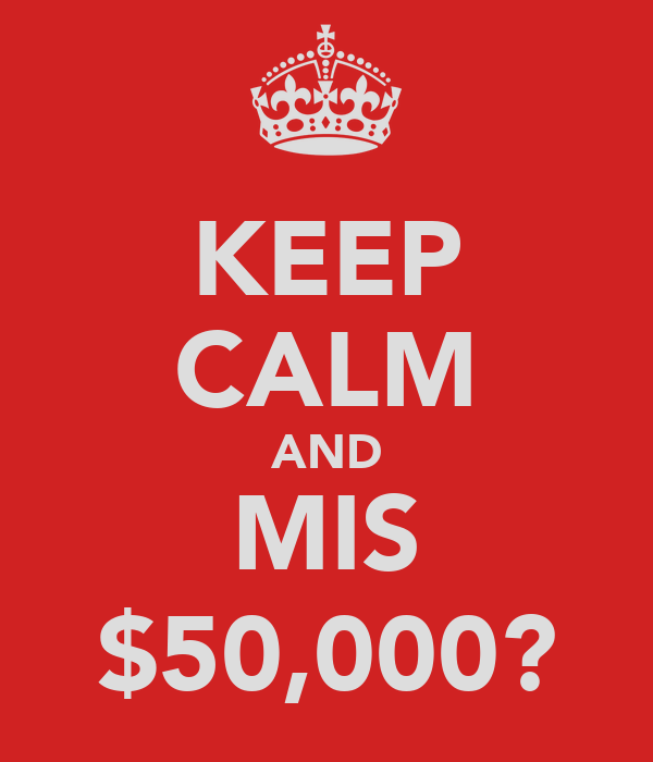 KEEP CALM AND MIS $50,000?