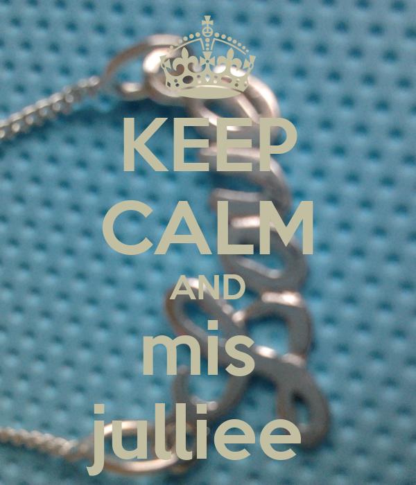 KEEP CALM AND mis  julliee