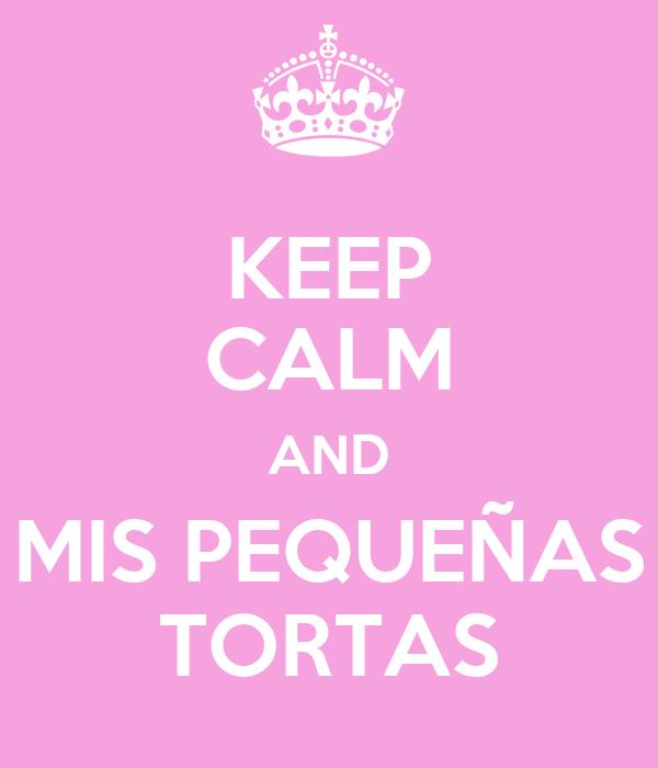 KEEP CALM AND MIS PEQUEÑAS TORTAS