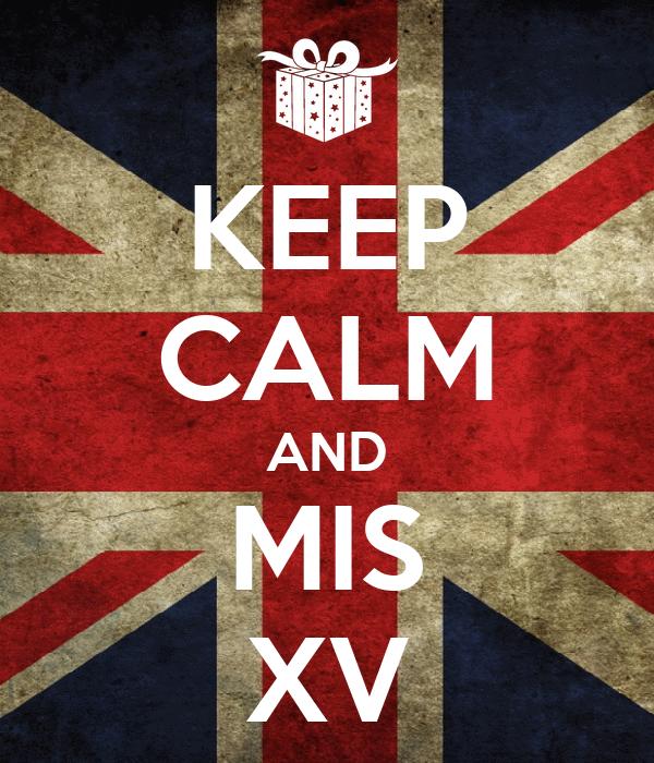 KEEP CALM AND MIS XV