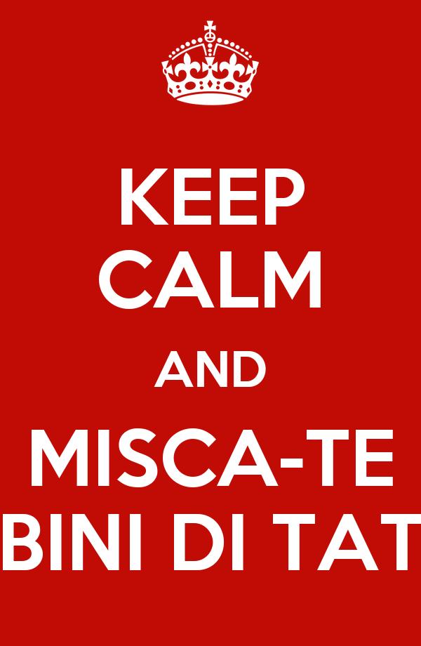 KEEP CALM AND MISCA-TE BINI DI TAT
