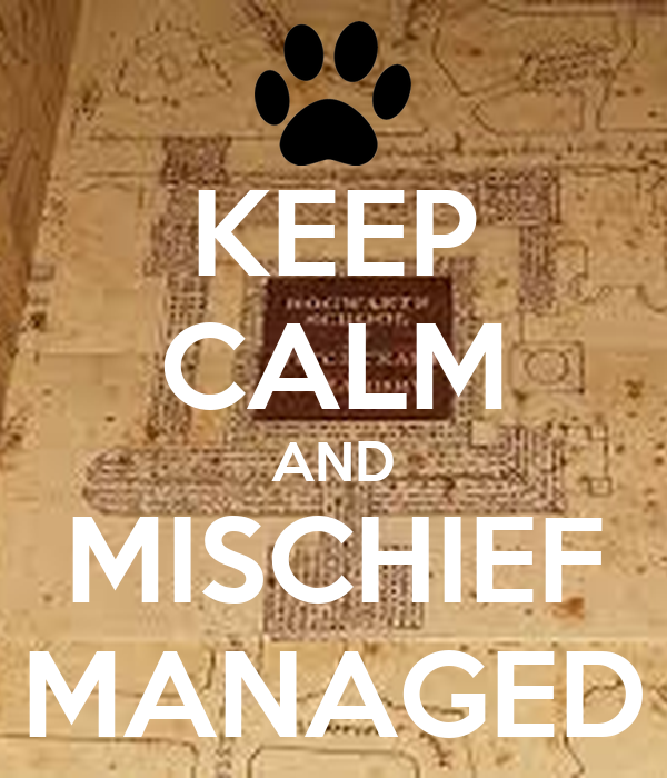 KEEP CALM AND MISCHIEF MANAGED