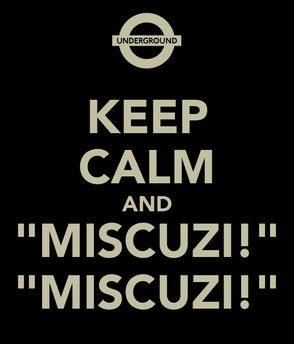 """KEEP CALM AND """"MISCUZI!"""" """"MISCUZI!"""""""