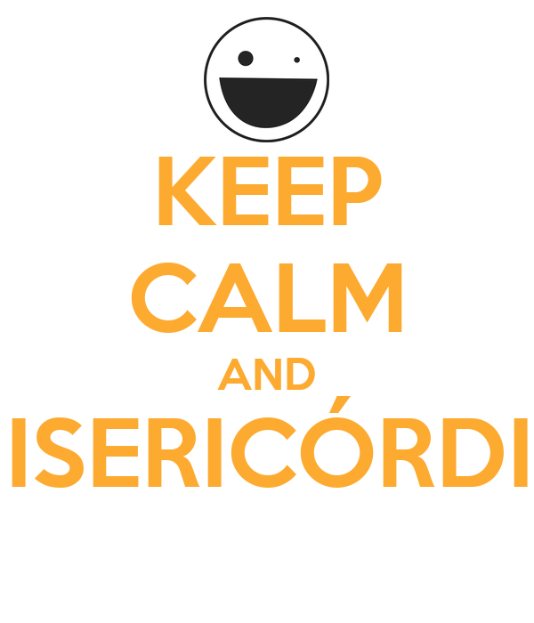 KEEP CALM AND MISERICÓRDIA