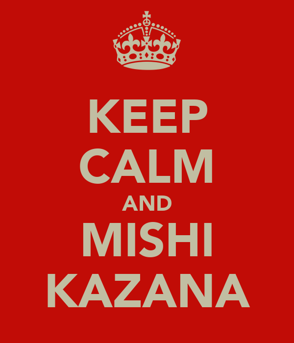 KEEP CALM AND MISHI KAZANA