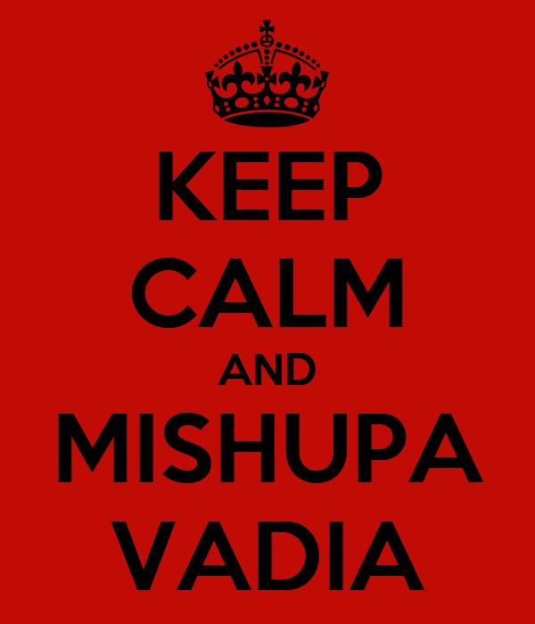 KEEP CALM AND MISHUPA VADIA