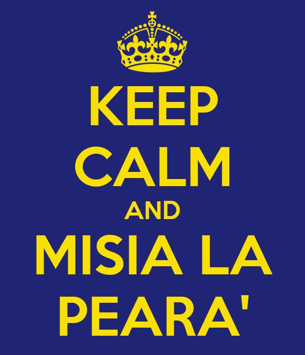 KEEP CALM AND MISIA LA PEARA'